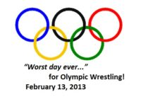 """Olympic Wrestling's """"Worst Day Ever""""   February 13, 2013"""