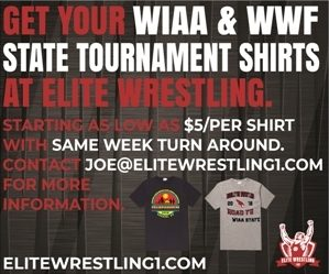Get your WIAA and WWF State Tournament Shirts at Elite Wrestling. Contact Joe@elitewrestling1.com.